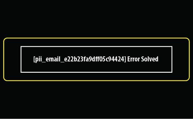 [pii_email_e22b23fa9dff05c94424] Error Solved in 2021